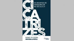 """Capa do livro """"Cicatrizes e os desafios de amadurecer no século 21"""", de Sidnei Oliveira"""